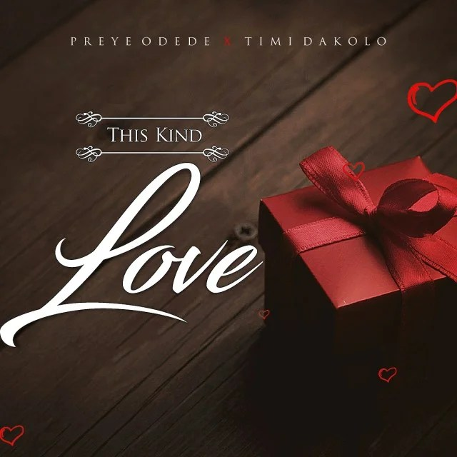 Download Music This Kind Love Mp3 By Preye Odede