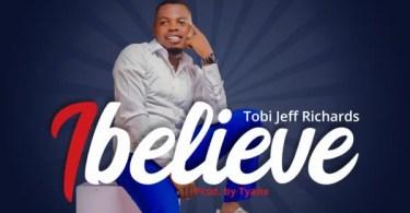 Download Music I believe Mp3 By Tobi Jeff Richards