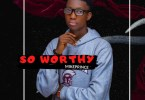 Download Music So Worthy Mp3 By Mikeprince