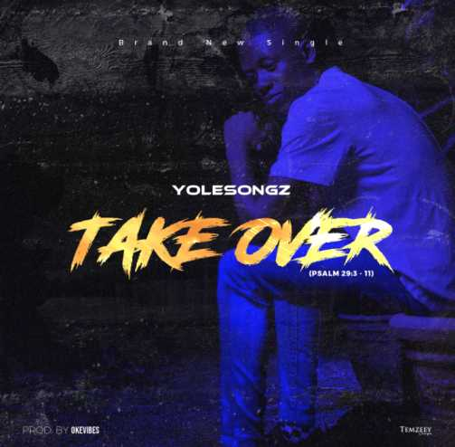 DOWNLOAD MP3: Yolesongz – Take Over (Psalms 29:3-11)
