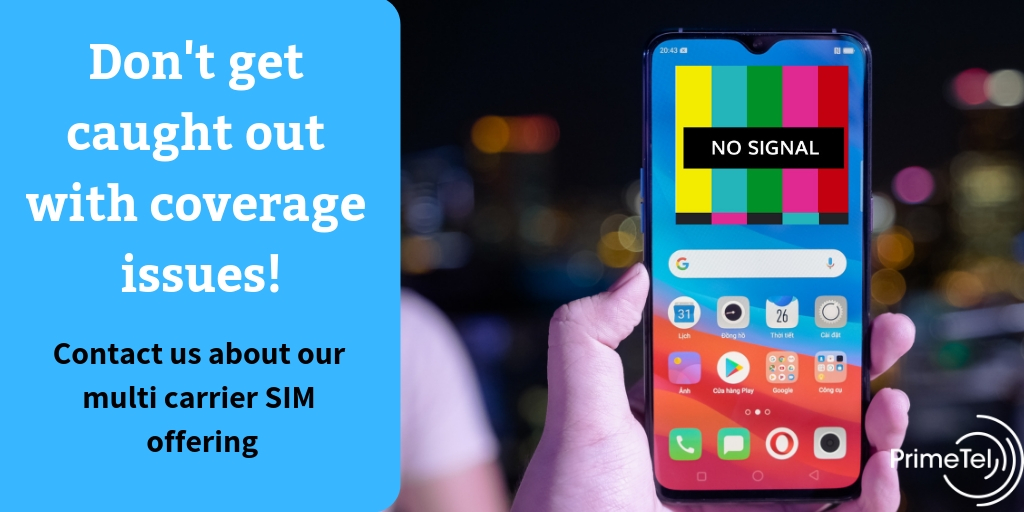 Don't get caught out with coverage issue Contact us about our multi carrier SIM offering