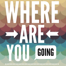 where are you going 600 x 600