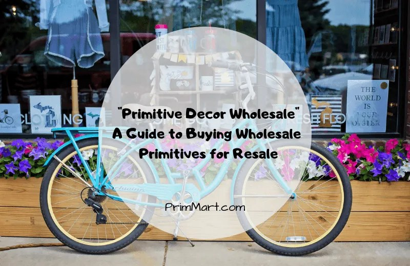 Primitive Decor Wholesale - A Guide to Buying Wholesale Primitives for Resale