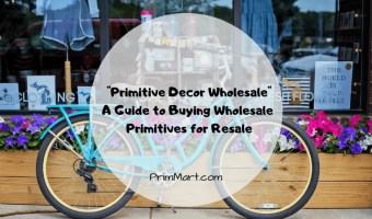 Primitive Decor Wholesale - A Guide to Buying Wholesale Primitives for Resale