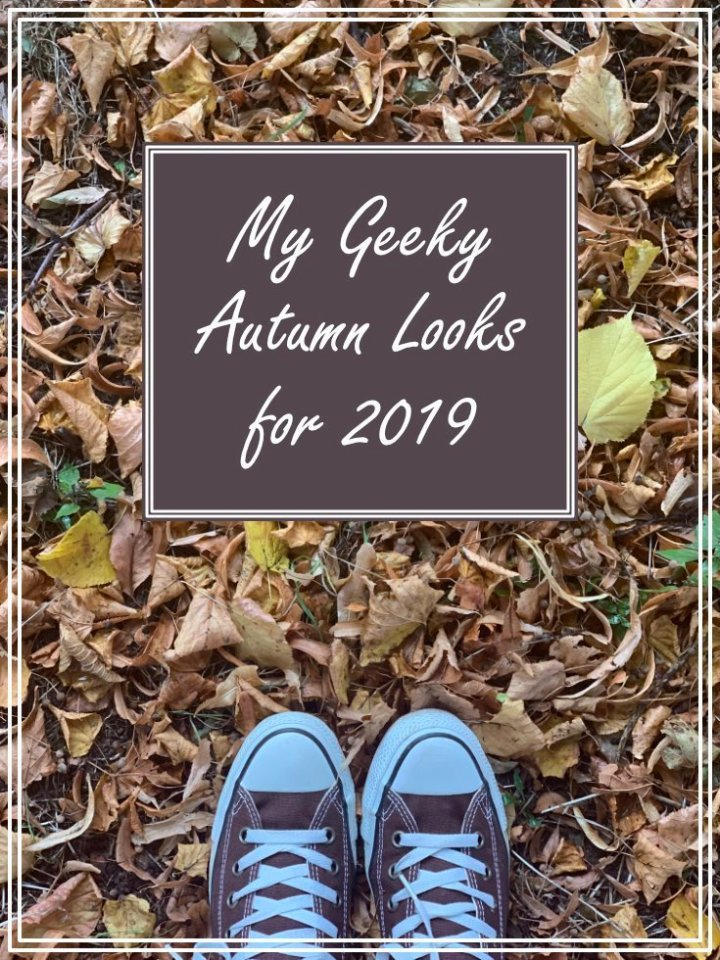 My Geeky Looks for Autumn 2019