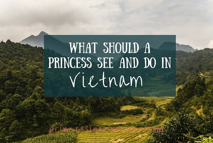 What Should A Princess See And Do In Vietnam?