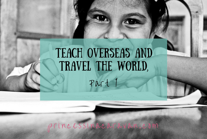 Teach Overseas And Travel The World: Part 1