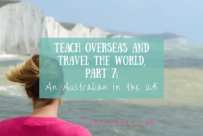 Teach Overseas And Travel The World, Part 7; An Australian in the UK
