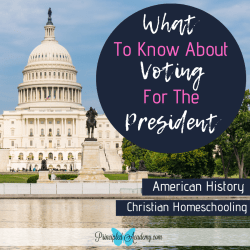 What-to-Know-About-Voting-for-the-President-American-Civics-Principle-Approach-Principled-Academy-Biblical-Classical-Homeschoolers