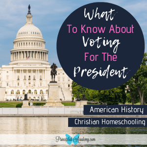 What-to-Know-About-Voting-for-the-President-American-Civics-Principled-Academy-Biblical-Classical-Homeschoolers