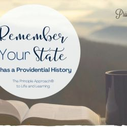 Remember-Your-State-it-has-a-Providential-History-Principle-Approach-Principled-Academy-Biblical-Classical-Homeschoolers-Christian-Homeschooling