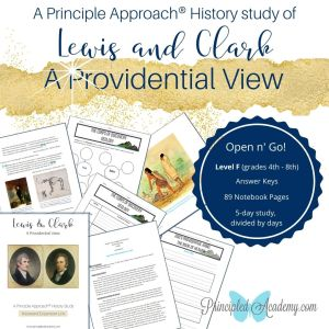Lewis-and-Clark-Unit-Study-Principle-Approach-History-Lewis-and-Clark-a-Providential-View-Principled-Academy-Biblical-Classical-Homeschoolers-Christian-Homeschooling
