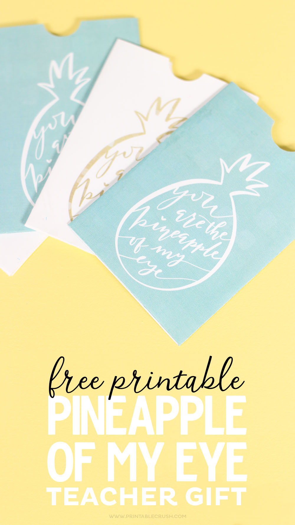 Free printable Pineapple of my Eye Teacher Gift Card Holders for teacher appreciation week!
