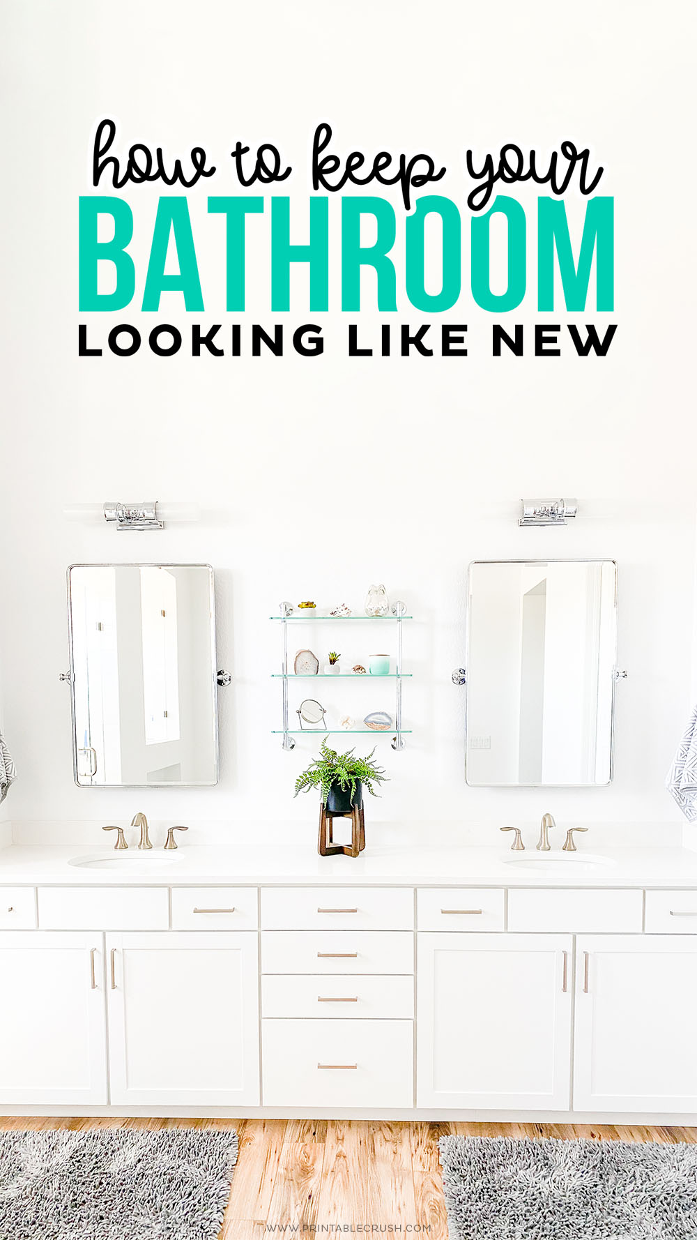 Keep Your Bathroom Looking New - Clean bathroom - Printable Crush