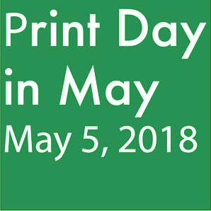 Print Day in May 2018 - Join us and Print May 5th 2018!
