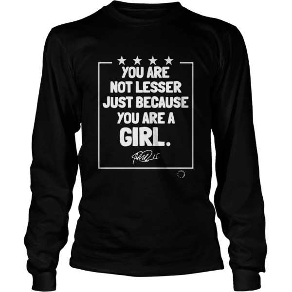 You are not lesser just because you are a girl signature  Long Sleeve
