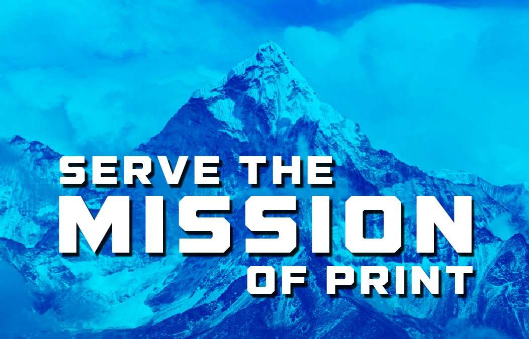 Serving The Mission of Print to Reach The Summit of Success