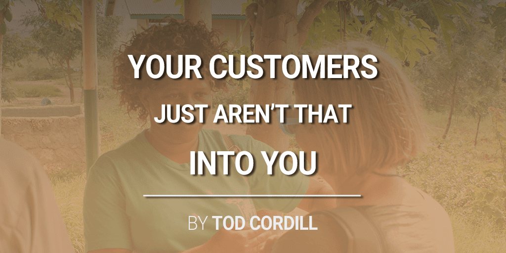 Your Customers Just Aren't That Into You