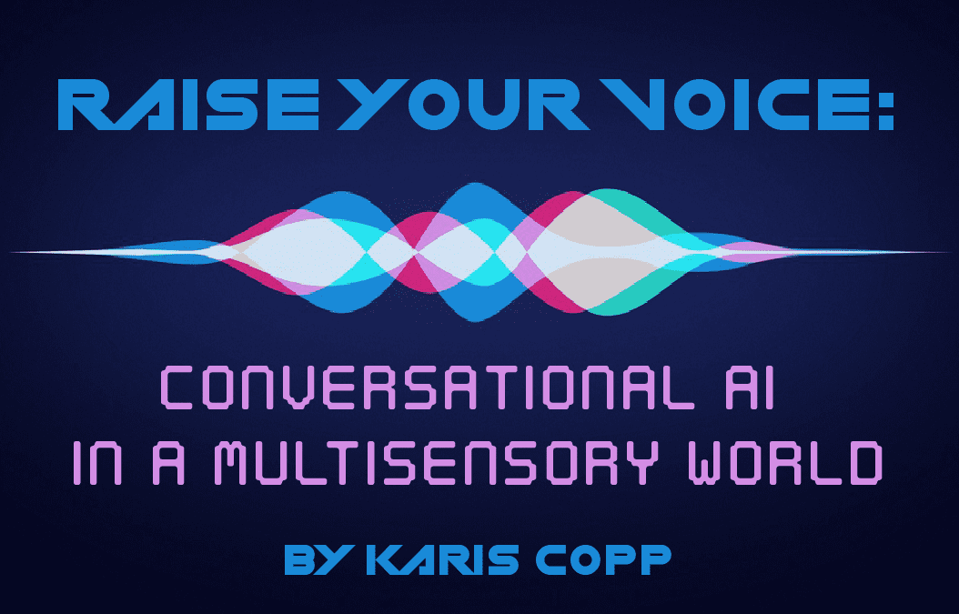 Raise Your Voice: Conversational AI in a Multisensory World