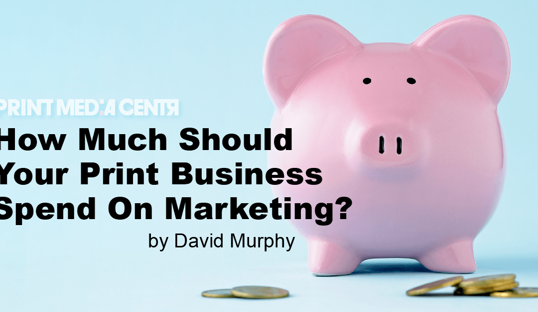 How Much Should Your Print Business Spend On Marketing