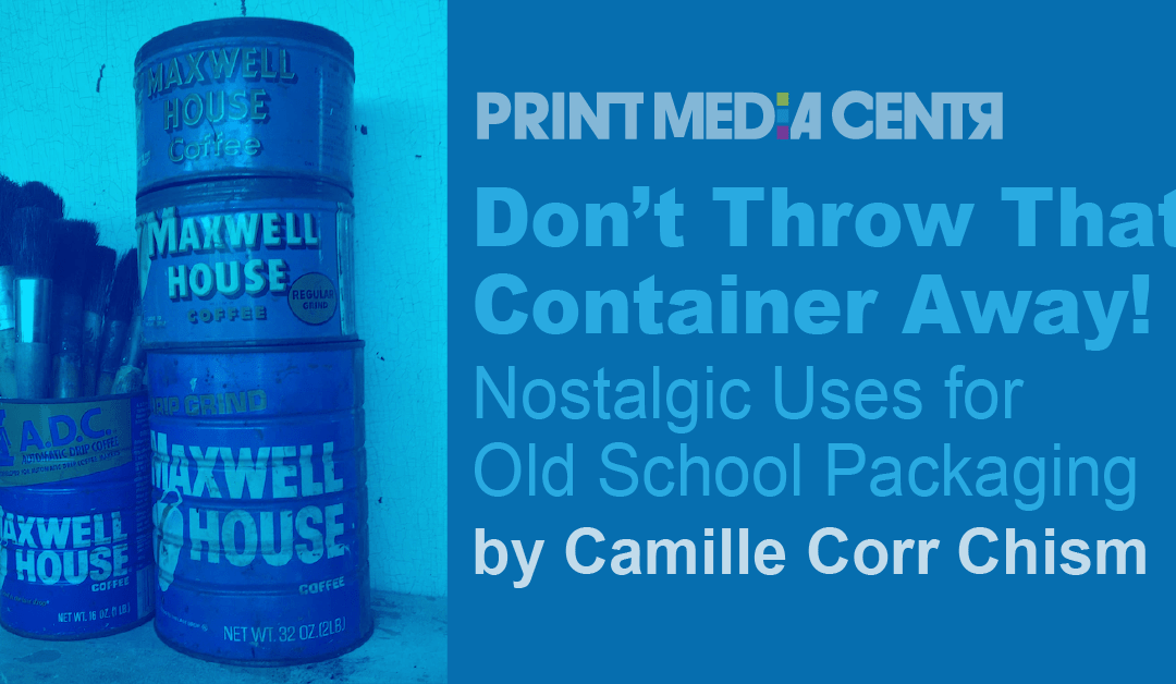 Don't Throw That Container Away! (Nostalgic Uses for Old School Packaging)