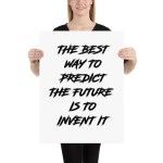 THE BEST WAY TO PREDICT THE FUTURE IS TO INVENT IT