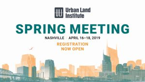 The Urban Land Institute will hold its 2019 Spring Meeting April 16-18 at the Music City Center in Nashville.