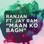 Ranjan ft. Jay Ram – Maan ko Bagh (Lyrics Video)