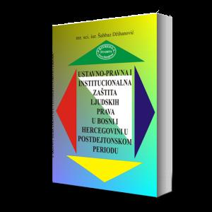 USTAVNO-PRAVNA I INSTITUCIONALNA ZAŠTITA LJUDSKIH PRAVA U BOSNI I HERCEGOVINI U POSTDEJTONSKOM PERIODU