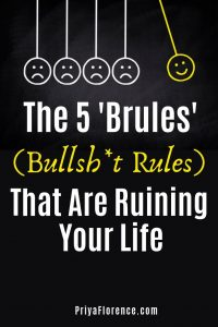 The 5 Brules (Bullshit Rules) That Are Ruining Your Life