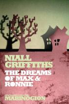 The Dreams of Max and Ronnie by Nial Griffiths