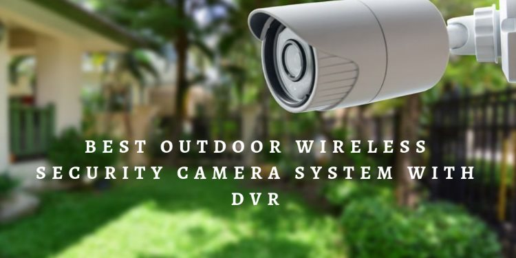 Best Outdoor Wireless Security Camera System with DVR