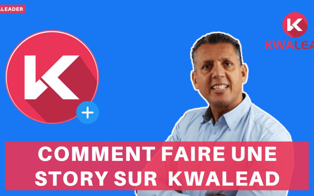 Comment faire une story sur KWALEAD – LE RÉSEAU SOCIAL – Tuto créer une story facilement
