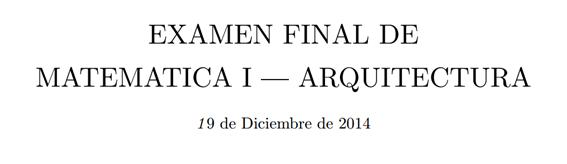 Examen Final de Matemática I - Arquitectura - UTDT 19-12-2014