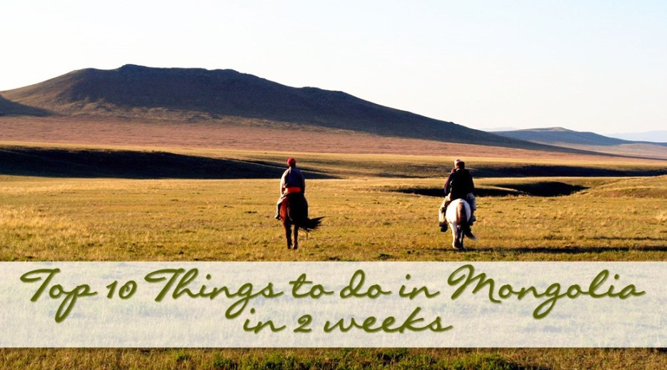 Top 10 Things to do in Mongolia in 2 weeks