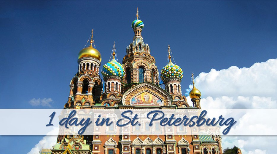 What to do when you only have 1 day in St Petersburg