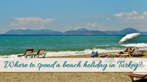 Where to spend your beach holiday in Turkey?
