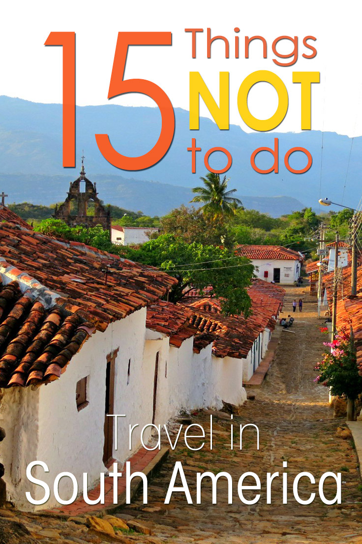 South America is a vast continent and travel in South America can be overwhelming. Here is the no-holds-barred list of 15 things NOT to do in South America - a guestpost by @practicalw