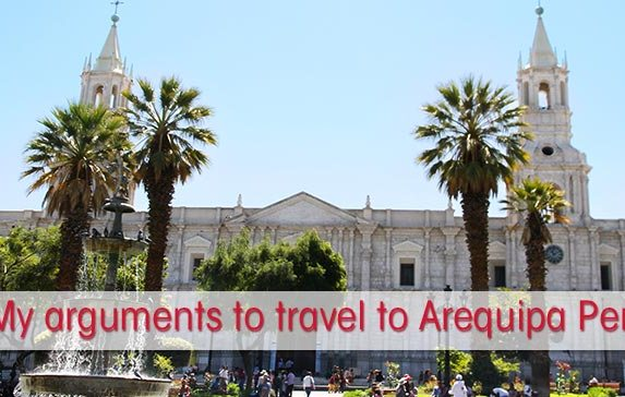 7 Appealing Arguments to Travel to Arequipa Peru