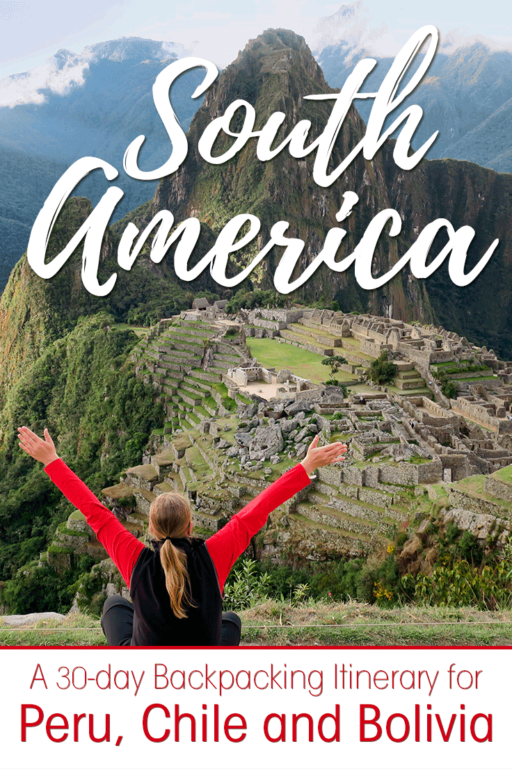 Image of a girl sitting in front of the iconic mountain view of Machu Picchu Peru with text overlay saying South America, a 30-day backpacking itinerary for Peru, Chile and Bolivia.