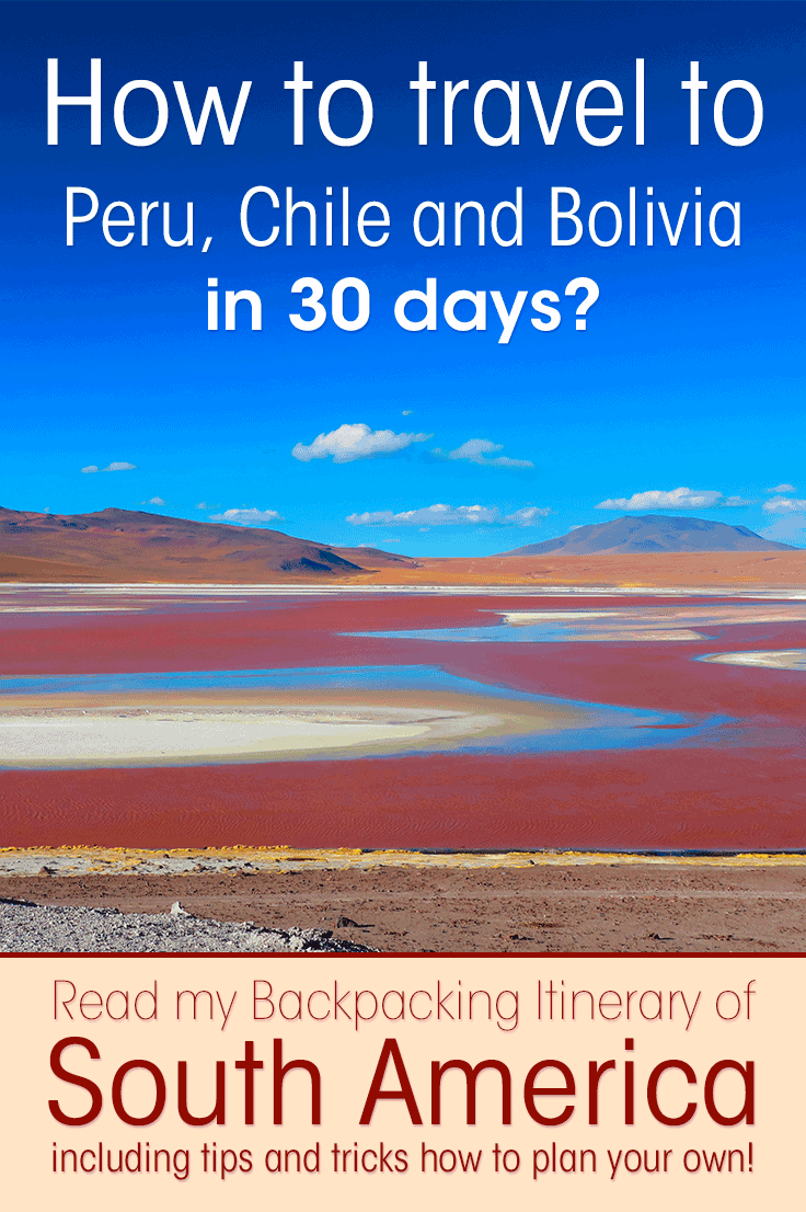 Colorful image of surreal landscape in Bolivia showing the red, blue and green lake with algea showing a colorful body of water. Text overlay saying How to travel to Peru, Chile and Bolivia in 30 days. Read my backpacking itinerary of South America including tips and tricks on how to plan your own !