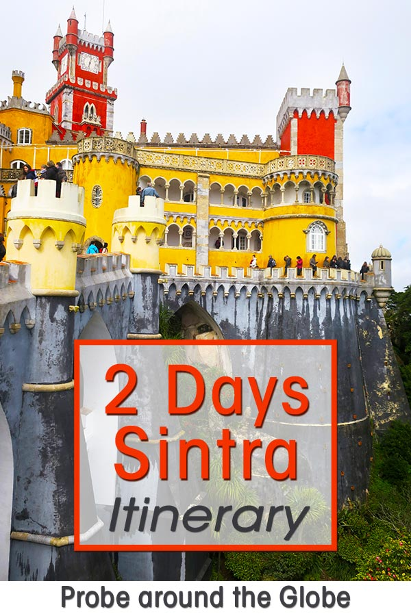 Colorful Pena Palace in Sintra Portugal with text overlay saying 2 day Sintra Itinerary Probe around the Globe