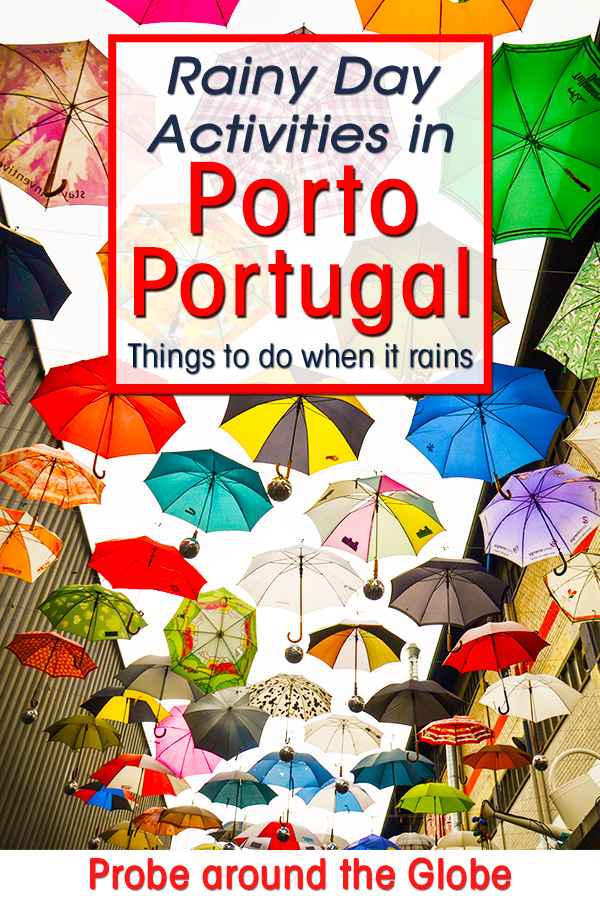 Image of colorful umbrellas with text overlay saying Rainy day activities in Porto Portugal, things to do when it rains - Probe around the Globe
