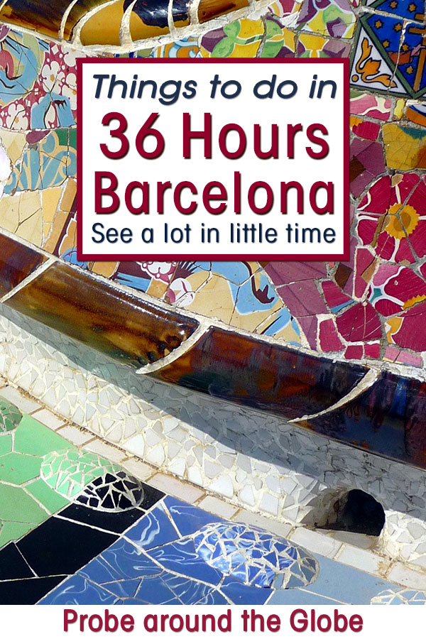 Bright image of the mosaics of the curved benches at the Gaudi park in Barcelona with text overlay saying: things to do in 36 hours in Barcelona. See a lot in little time. Probe around the Globe.