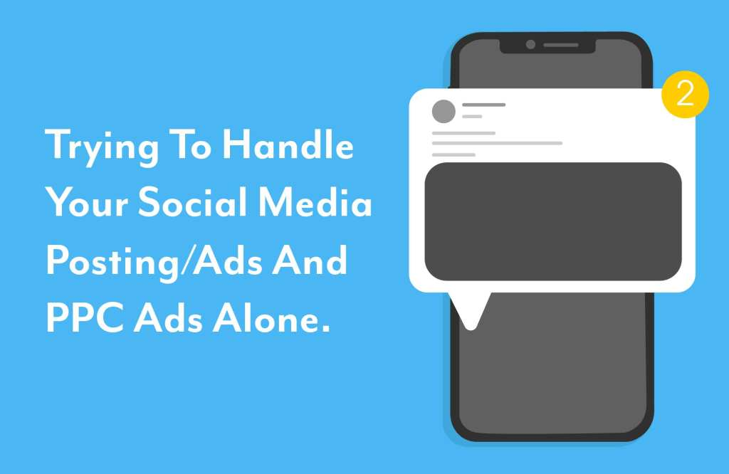 "Mobile phone image with a social media post notification icon with the text ""Trying to handle your social media posting/ads and PPC ads alone"""