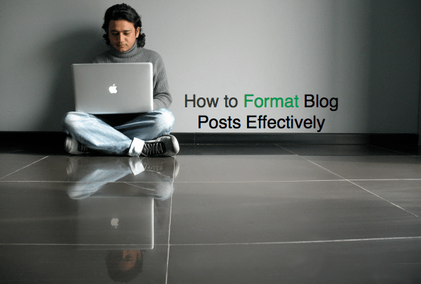 How to Format Blog Posts Effectively