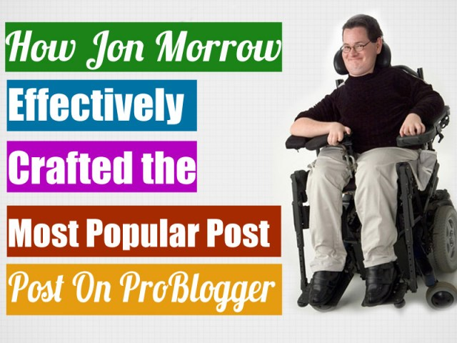 How Jon Morrow Crafted the Most Popular Post on Problogger