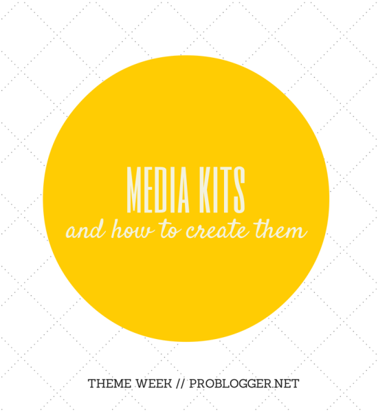 The Ultimate Guide to Creating a Media Kit // ProBlogger.net