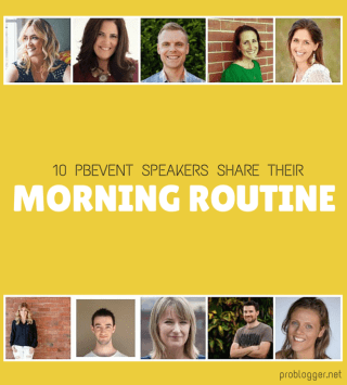 10 PBEvent speakers share their morning routine - how do they fit it all in? problogger.net