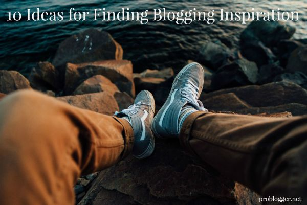 10 Ideas for Finding Blogging Inspiration on ProBlogger.net